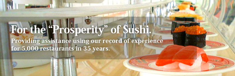 "For the ""Prosperity"" of Sushis. Providing assistance using our record of experience for 5,000 restaurants in 35 years."